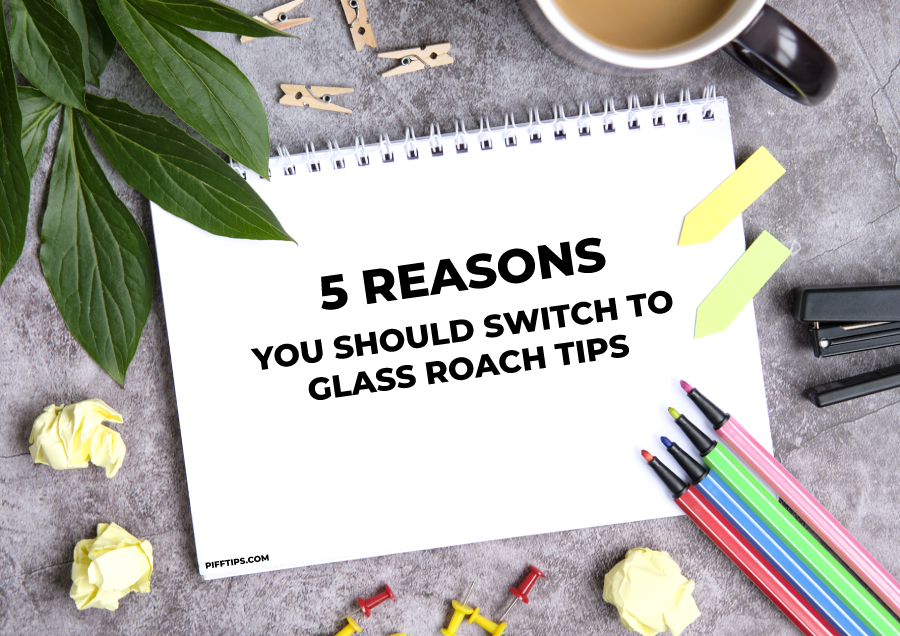5 Reasons You Should Switch to Glass Roach Tips